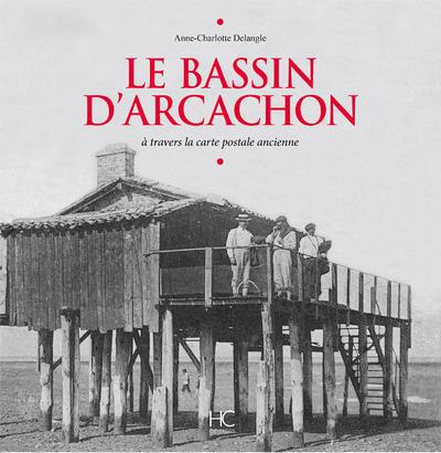 LE BASSIN D'ARCACHON A TRAVERS LA CARTE POSTALE ANCIENNE
