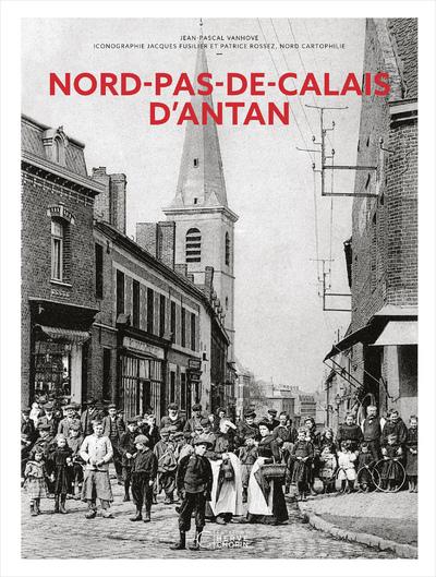 LE NORD PAS-DE-CALAIS D'ANTAN - NOUVELLE EDITION