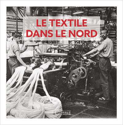 LE TEXTILE DANS LE NORD D'ANTAN - NOUVELLE EDITION