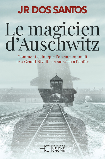 LE MAGICIEN D'AUSCHWITZ - COMMENT CELUI QUE L'ON SURNOMMAIT LE GRAND NIVELLI A SURVECU A L'ENFER