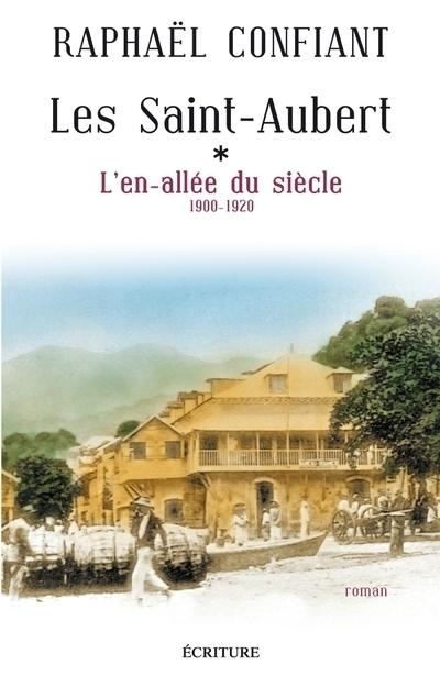LES SAINT-AUBERT - TOME 1 L'EN-ALLEE DU SIECLE (1900-1920)