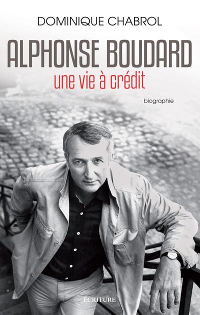ALPHONSE BOUDARD - UNE VIE A CREDIT