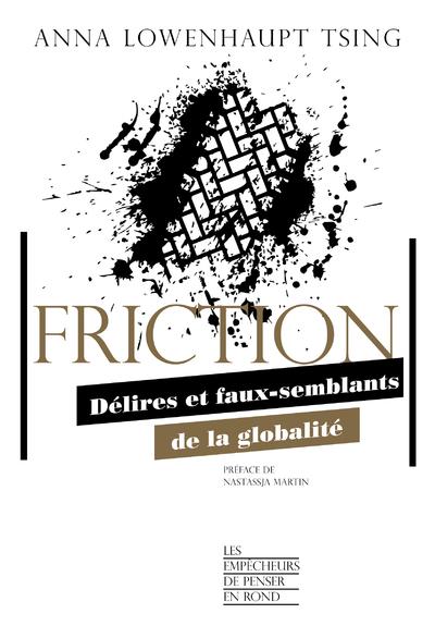 FRICTION - DELIRES ET FAUX-SEMBLANTS DE LA GLOBALITE