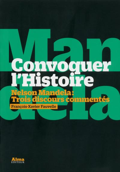 CONVOQUER L'HISTOIRE. NELSON MANDELA. TROIS DISCOUR COMMENTES