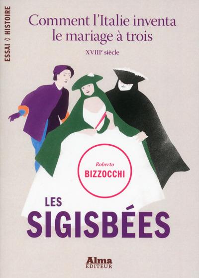 LES SIGISBEES. COMMENT L'ITALIE INVENTA LE MARIAGEA TROIS - XVIIIEME SIECLE -