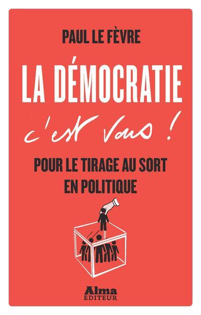 LA DEMOCRATIE C'EST VOUS !