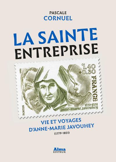 LA SAINTE ENTREPRISE. VIE ET VOYAGES D'ANNE-MARIE JAVOUHEY (1779-1851)
