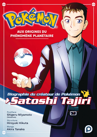 POKEMON - AUX ORIGINES DU PHENOMENE PLANETAIRE - BIOGRAPHIE DU CREATEUR DE POKEMON, SATOSHI TAJIRI