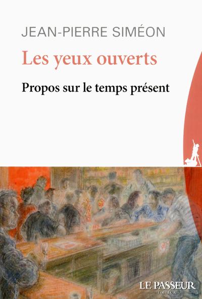 LES YEUX OUVERTS - PROPOS SUR LE TEMPS PRESENT