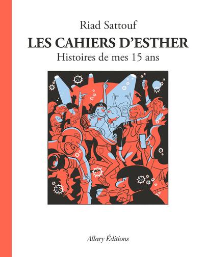 LES CAHIERS D'ESTHER - TOME 6 HISTOIRES DE MES 15 ANS