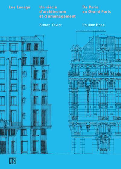 LES LESAGE - UN SIECLE D'ARCHITECTURE ET D'AMENAGEMENT - DE PARIS AU GRAND PARIS