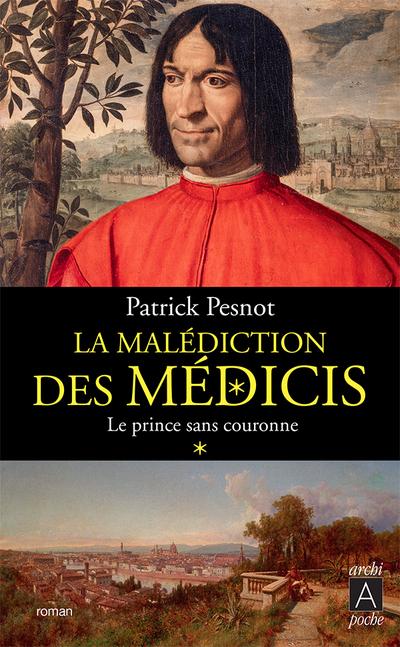 LA MALEDICTION DES MEDICIS - TOME 1 LE PRINCE SANSCOURONNE