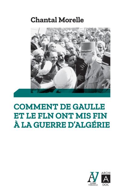COMMENT DE GAULLE ET LE FLN ONT MIS FIN A LA GUERRE D'ALGERIE
