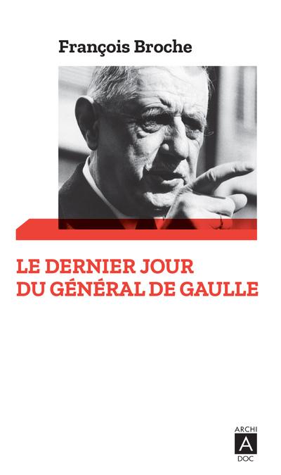 LE DERNIER JOUR DU GENERAL DE GAULLE