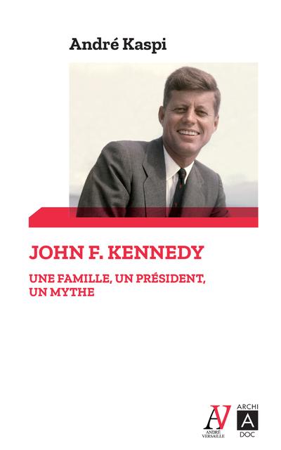 JOHN F. KENNEDY - UNE FAMILLE, UN PRESIDENT, UN MYTHE