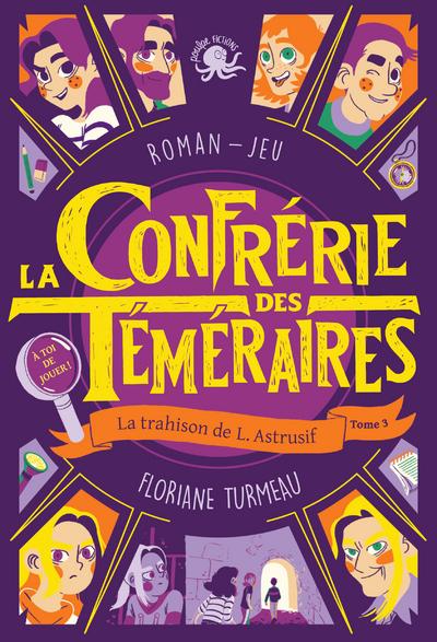 LA CONFRERIE DES TEMERAIRES - TOME 3 LA TRAHISON DE L. ASTRUSIF