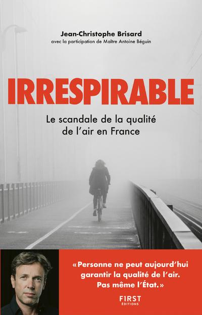 IRRESPIRABLE - LE SCANDALE DE LA QUALITE DE L'AIR EN FRANCE