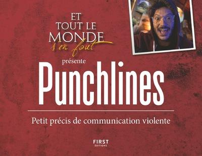 ET TOUT LE MONDE S'EN FOUT PRESENTE : PUNCHLINES -PETIT PRECIS DE COMMUNICATION VIOLENTE