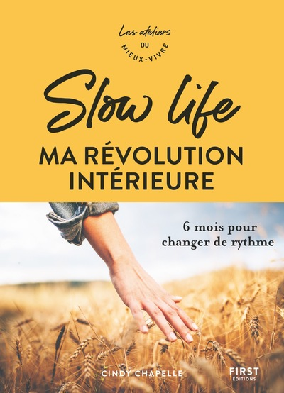 SLOW LIFE, MA REVOLUTION INTERIEURE - 6 MOIS POUR CHANGER DE RYTHME