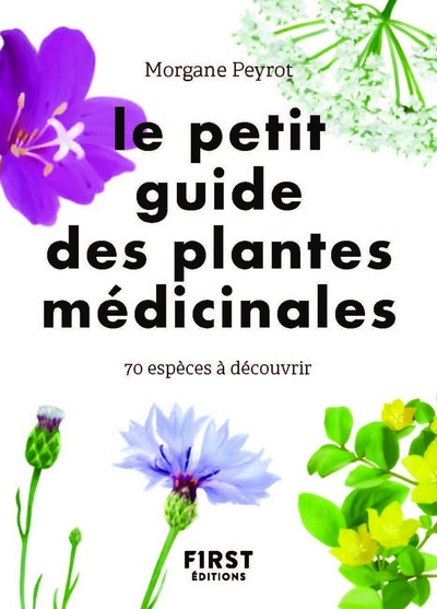 LE PETIT GUIDE DES PLANTES MEDICINALES - 70 ESPECES A DECOUVRIR