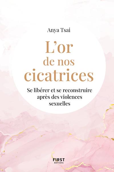 L'OR DE NOS CICATRICES - SE LIBERER ET SE RECONSTRUIRE APRES DES VIOLENCES SEXUELLES
