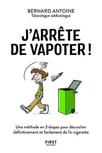 J'ARRETE DE VAPOTER - UNE METHODE EN 3 ETAPES POURDECROCHER DEFINITIVEMENT ET FACILEMENT DE L'E-CIG