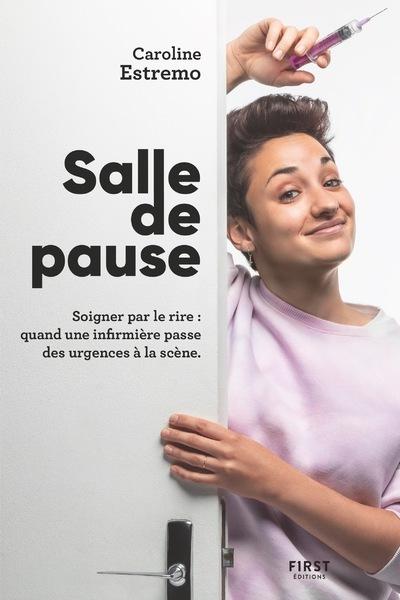 SALLE DE PAUSE - SOIGNER PAR LE RIRE : QUAND UNE INFIRMIERE PASSE DES URGENCES A LA SCENE