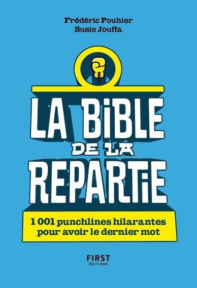 LA BIBLE DE LA REPARTIE - 1 001 PUNCHLINES HILARANTES POUR AVOIR LE DERNIER MOT !