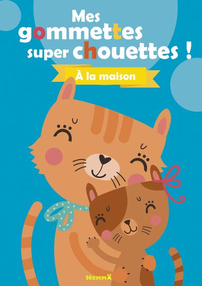 MES GOMMETTES SUPER CHOUETTES ! A LA MAISON (CHATS)