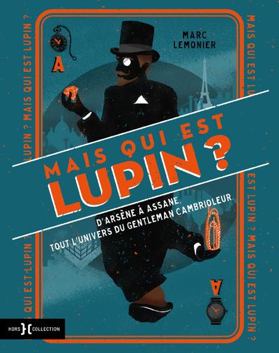 MAIS QUI EST DONC LUPIN ? - D'ARSENE A ASSANE, TOUT L'UNIVERS DU GENTLEMAN CAMBRIOLEUR