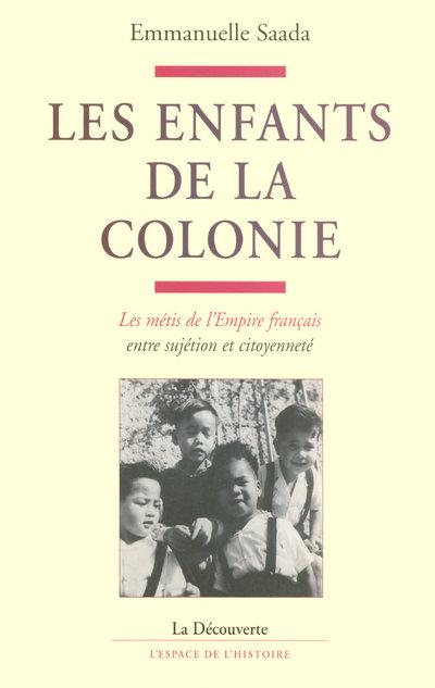 LES ENFANTS DE LA COLONIE LES METIS DE L'EMPIRE FRANCAIS, ENTRE SUJETION ET CITOYENNETE