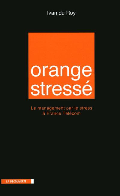 ORANGE STRESSE - LE MANAGEMENT PAR LE STRESS A FRANCE TELECOM