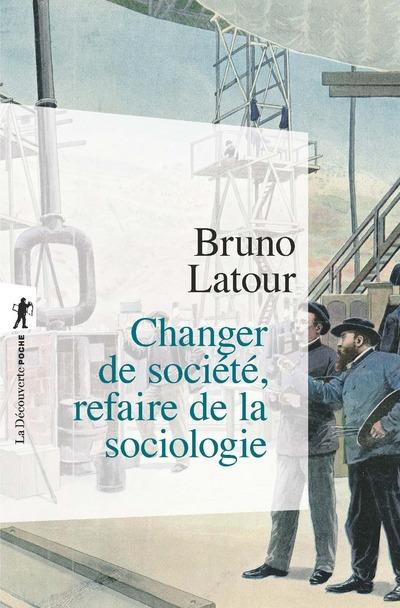 CHANGER DE SOCIETE, REFAIRE DE LA SOCIOLOGIE