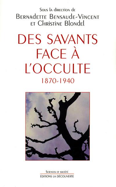 DES SAVANTS FACE A L'OCCULTE, 1870-1940