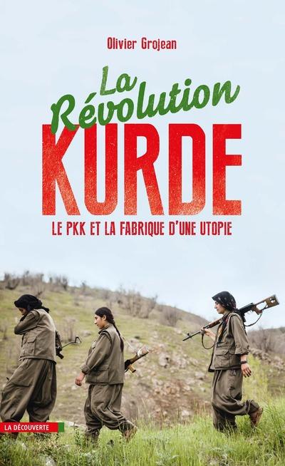 LA REVOLUTION KURDE - LE PKK ET LA FABRIQUE D'UNE UTOPIE