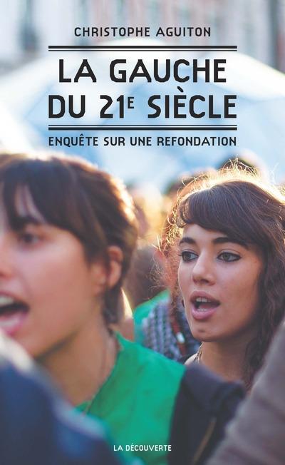 LA GAUCHE DU XXIE SIECLE - ENQUETE SUR UNE REFONDATION