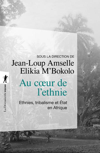AU COEUR DE L'ETHNIE - ETHNIES, TRIBALISME ET ETATEN AFRIQUE
