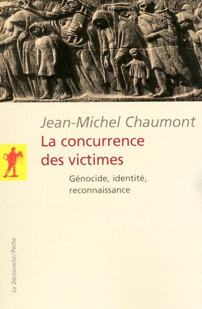 LA CONCURRENCE DES VICTIMES - GENOCIDE, INDENTITE,RECONNAISSANCE