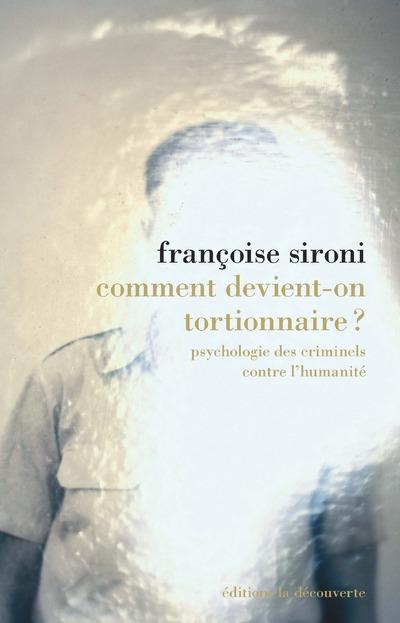 COMMENT DEVIENT-ON TORTIONNAIRE ? - PSYCHOLOGIE DES CRIMINELS CONTRE L'HUMANITE