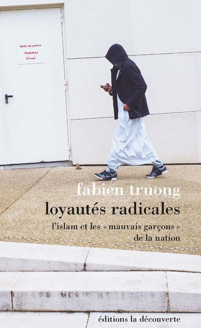 LOYAUTES RADICALES - L'ISLAM ET LES « MAUVAIS GARCONS » DE LA NATION