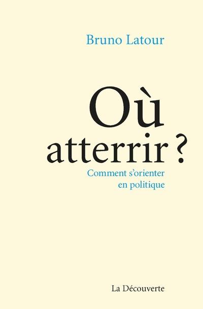 OU ATTERRIR ? COMMENT S'ORIENTER EN POLITIQUE ?