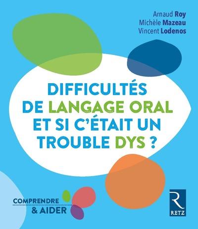DIFFICULTES DE LANGAGE ORAL - ET SI C'ETAIT UN TROUBLE DYS ?