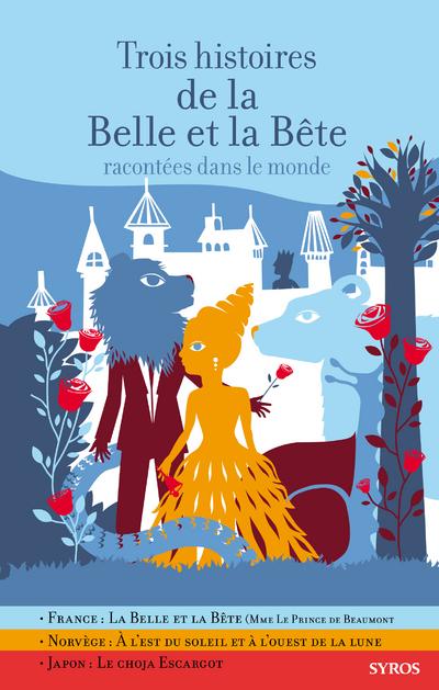 TROIS HISTOIRES DE LA BELLE ET LA BETE RACONTEES DANS LE MONDE