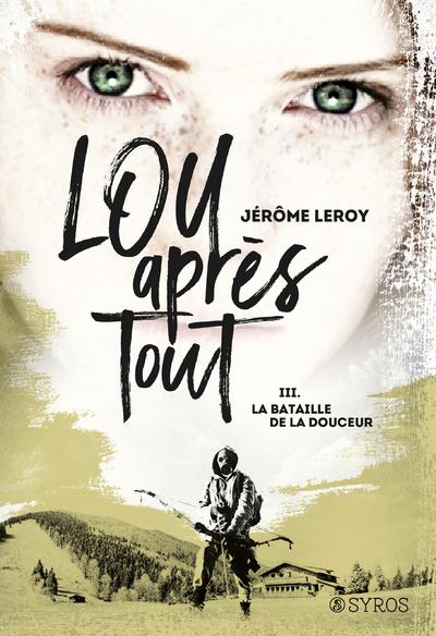 LOU, APRES TOUT - TOME 3 LA BATAILLE DE LA DOUCEUR