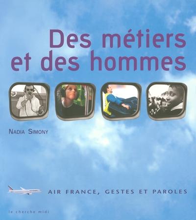 DES METIERS ET DES HOMMES - AIR FRANCE, GESTES ET PAROLES