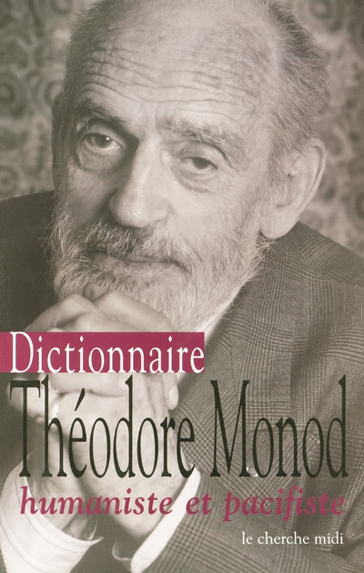 DICTIONNAIRE THEODORE MONOD HUMANISTE ET PACIFISTE
