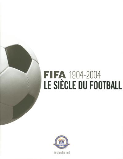 FIFA 1904-2004 - LE SIECLE DU FOOTBALL