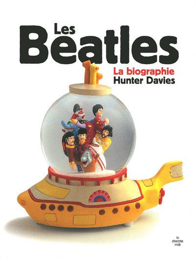 LES BEATLES - LA BIOGRAPHIE -NOUVELLE EDITION-