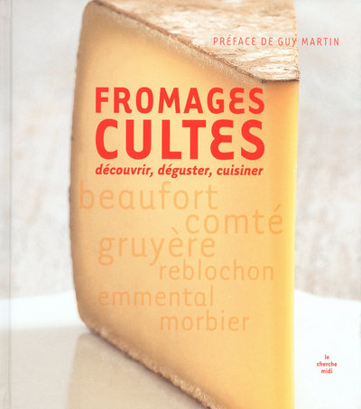 FROMAGES CULTES - DECOUVRIR, DEGUSTER, CUISINER