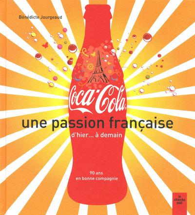 COCA-COLA - UNE PASSION FRANCAISE D'HIER... A DEMAIN